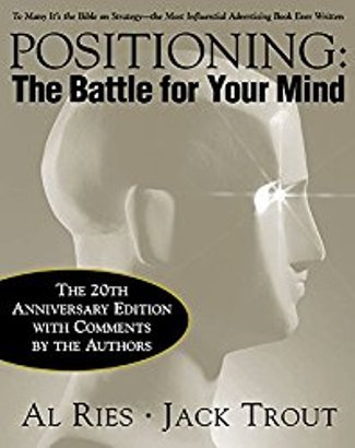 Positioning: The Battle for Your Mind by Al Ries and Jack Trout