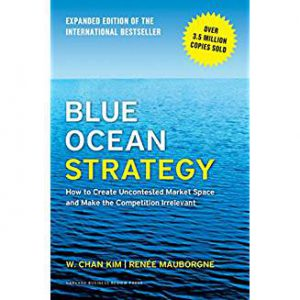 Blue Ocean Strategy by W Chan Kim and Renee Mauborgne